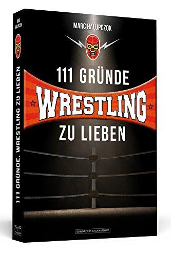 Preisvergleich Produktbild 111 Gründe, Wrestling zu lieben: Eine Liebeserklärung an die großartigste Sportart der Welt.