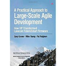 A Practical Approach to Large-Scale Agile Development: How HP Transformed LaserJet FutureSmart Firmware (Agile Software Development)