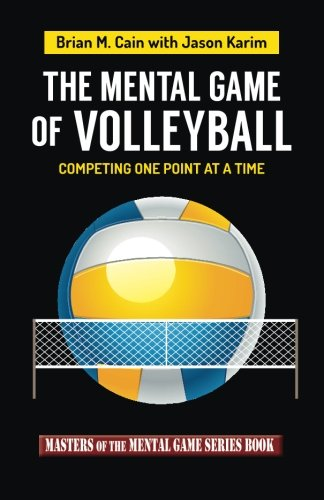 The Mental Game of Volleyball: Competing One Point At A Time: Volume 19 (Masters of The Mental Game)