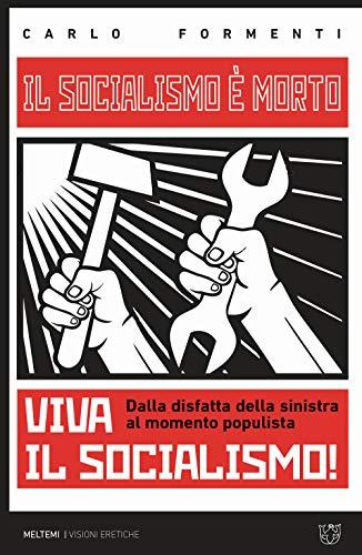 Il socialismo è morto. Viva il socialismo! Dalla disfatta della sinistra al momento populista