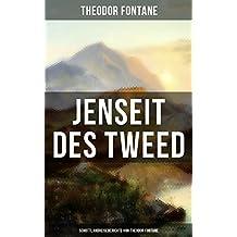 Jenseit des Tweed: Schottlandreiseberichte von Theodor Fontane: Bilder und Briefe aus Schottland