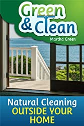 Green and Clean: Natural Cleaning Outside Your Home (English Edition)
