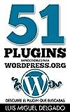 51 plugins imprescindibles para WordPress.org: Deja de buscar plugins y encuentra el que necesitas en este ebook.
