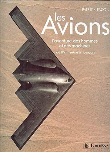 Les avions : l'aventure des hommes et des machines du xviiie siecle a nos jours 112897 par Façon