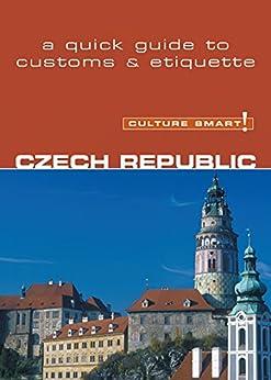 Czech Republic - Culture Smart!: The Essential Guide to Customs & Culture by [Ritter, Nicole Rosenleaf]