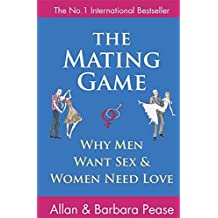 The Mating Game: Understanding what he wants & what she wants from a relationship: Understanding What He Wants and What She Wants from a Relationship by Allan Pease (2010-09-02)