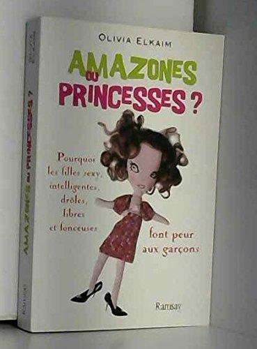 Amazones ou Princesses ? : Pourquoi les filles sexy, intelligentes, drôles, libres et fonceuses font peur aux garçons par Olivia Elkaim