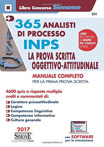365 analisti di processo INPS. La prova scritta oggettivo-attitudinale. Manuale completo per la prima prova scritta. 4600 quiz a risposta multipla