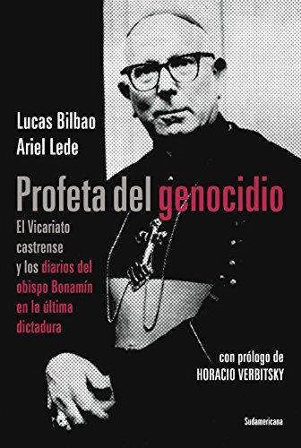 Profeta del genocidio: El Vicariato castrense y los diarios del obispo Bonamín en la última dictadura
