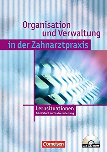 Zahnmedizinische Fachangestellte - Organisation und Verwaltung in der Zahnarztpraxis (mit Wirtschafts- und Sozialkunde): Lernsituationen - Textverarbeitung: Arbeitsbuch mit CD-ROM