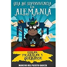 Guía de supervivencia en Alemania: llegar, trabajar y quedarse (Spanish Edition)