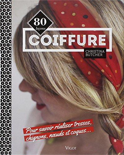 Coiffure : 80 leçons pour savoir réaliser tresses, chignons, noeuds et coques...