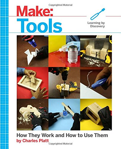 Make: Tools: How They Work and How to Use Them (Make: Technology on Your Time) -