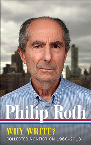 Philip Roth: Why Write? Collected Nonfiction 1960-2013 (Library of America Philip Roth Edition)
