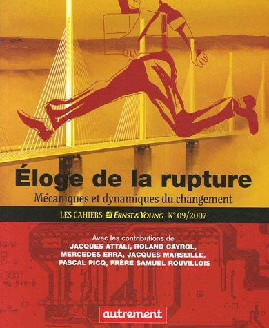 Les Cahiers Ernst & Young, N 9, 2007 : Eloge de la rupture : Mcaniques et dynamiques du changement