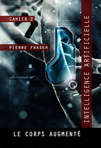 Intelligence artificielle : le corps augmenté: La Guilde des ingénieurs de la vie par Pierre Fraser