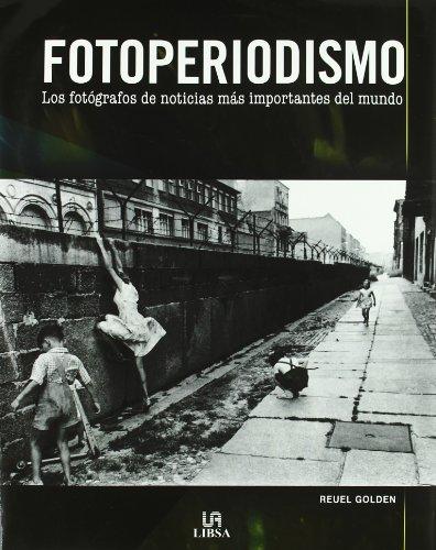 Fotoperiodismo: Los Fotografos de Noticias más Importantes del Mundo (Fotografía)