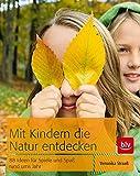 Mit Kindern die Natur entdecken: 88 Ideen für Spiele und Spaß rund ums Jahr