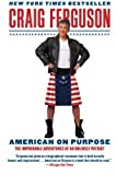 American on Purpose: The Improbable Adventures of an Unlikely Patriot by Craig Ferguson ( 2010 )