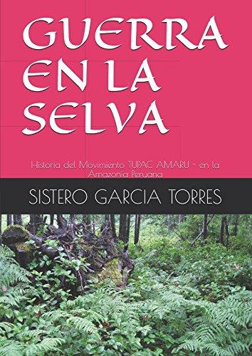 GUERRA EN LA SELVA: Historia del Movimiento TUPAC AMARU - en la Amazonía Peruana