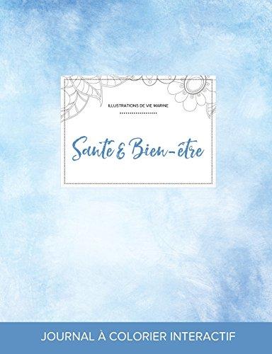 Journal de Coloration Adulte: Sante & Bien-Etre (Illustrations de Vie Marine, Cieux Degages) par Courtney Wegner