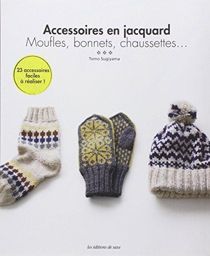 Accessoires en jacquard : Moufles, bonnets, chaussettes. 23 accessoires facile à réaliser