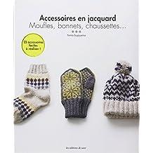 Accessoires en jacquard : Moufles, bonnets, chaussettes... 23 accessoires facile à réaliser
