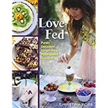 Love Fed: Purely Decadent, Simply Raw, Plant-Based Desserts by Christina Ross (2015-03-17)