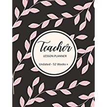 Teacher Lesson Daily Planner: Undated 52 Week + Planner Book Monthly & Daily Floral Cover