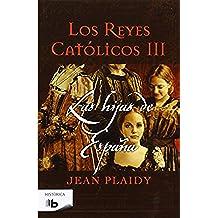 Hijas De España. Los Reyes Católicos III (B DE BOLSILLO)