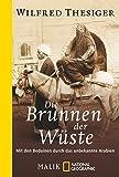 Die Brunnen der Wüste: Mit den Beduinen durch das unbekannte Arabien - Wilfred Thesiger