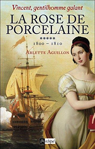 La rose de porcelaine: Vincent, gentilhomme galant