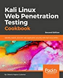 Kali Linux Web Penetration Testing Cookbook - Second Edition: Identify, exploit, and test web application security with Kali Linux 2018.x