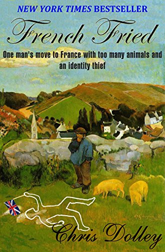 French Fried: one man's move to France with too many animals and an identity thief (English Edition)