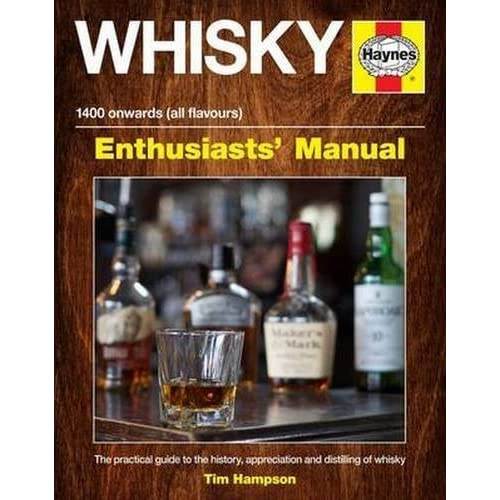 Whisky Enthusiasts' Manual - 3,000 BC onwards (all flavours): The practical guide to the history, appreciation and distilling of whiskey by Tim Hampson (2015-06-15)