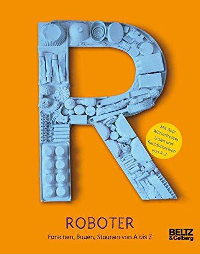 Roboter: Forschen, Bauen, Staunen von A bis Z