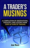 A Trader's Musings: A Compilation Of Observations, Thoughts And Lessons From Over 50 Years Of Trading (English Edition)