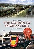 The London to Brighton Line (Through Time)