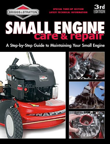Small Engine Care & Repair: A Step-By-Step Guide to Maintaining Small Engines of Every Make (Briggs & Stratton) (Manual Repair Stratton)