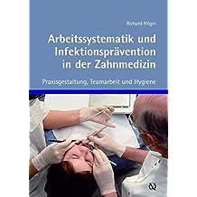 Arbeitssystematik und Infektionsprävention in der Zahnmedizin: Praxisgestaltung, Teamarbeit und Hygiene