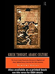 Greek Thought, Arabic Culture: The Graeco-Arabic Translation Movement in Baghdad and Early 'Abbasaid Society (2nd-4th/5th-10th c.): The Graeco-Arabic ... Century) (Arabic Thought and Culture) by Dimitri Gutas (1998-06-25)