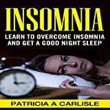 Insomnia: Learn to Overcome Insomnia and Get a Good Night Sleep