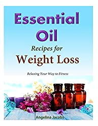 50 Essential Oil Recipes for Weight Loss: - Relaxing Your Way to Fitness