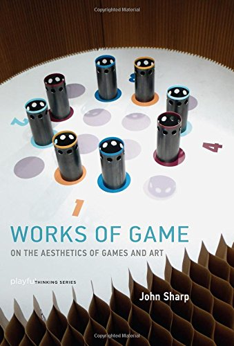 Works of Game: On the Aesthetics of Games and Art (Playful Thinking Series) por John Sharp