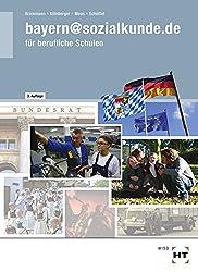 bayern@sozialkunde.de: Lehrbuch, Grundwissen über politische, soziale, wirtschaftliche, kulturelle und organisatorische Grundlagen unseres Gemeinwesens