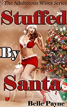 Stuffed By Santa (Holiday Cuckold Hot Wife): While My Husband Watches (The Adulterous Wives Series Book 5) (English Edition) par [Payne, Belle]