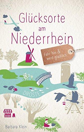 Glücksorte am Niederrhein: Fahr hin und werd glücklich