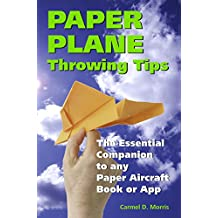 Paper Plane Throwing Tips: The Essential Companion to any Paper Aircraft Book or App (English Edition)