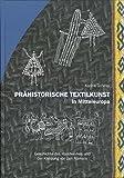Prähistorische Textilkunst in Mitteleuropa: Geschichte des Handwerkes und der Kleidung vor den Römern