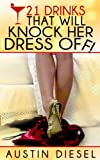 21 Drinks That Will Knock Her Dress OFF! (English Edition)